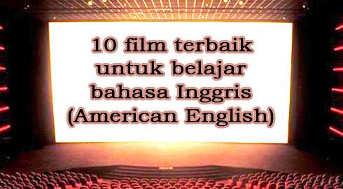 10 FILM TERBAIK UNTUK BELAJAR BAHASA INGGRIS (AMERICAN